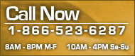 Call Now - 1-866-523-6287 -- 8AM-8PM Monday-Friday, 10AM-4PM Saturday-Sunday